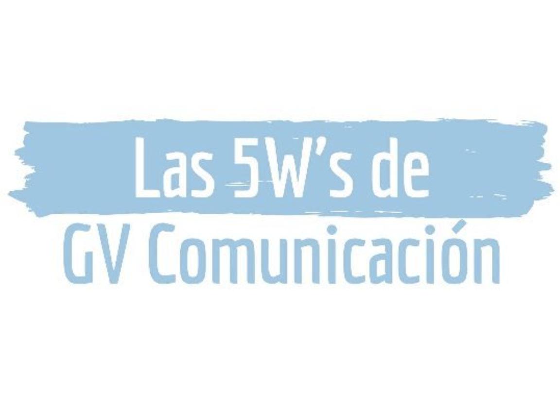 Las 5W's de GV Comunicación