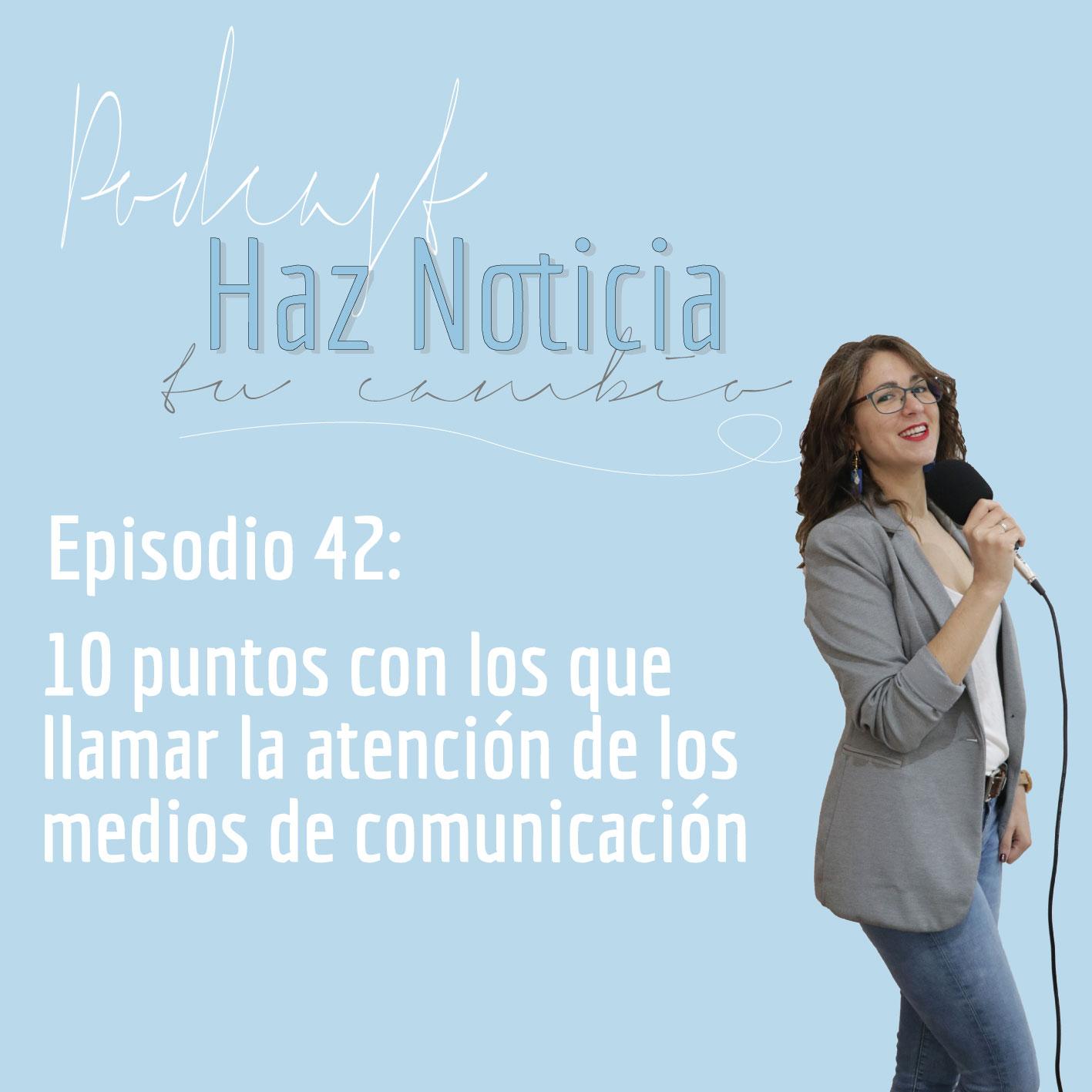 42º Episodio - 10 puntos noticiables con los que llamar la atención de los periodistas